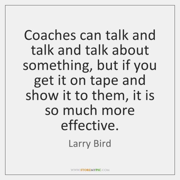Coaches can talk and talk and talk about something, but if you ...