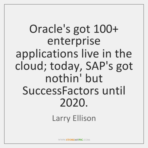 Oracle's got 100+ enterprise applications live in the cloud; today, SAP's got nothin' ...