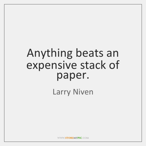Anything beats an expensive stack of paper.