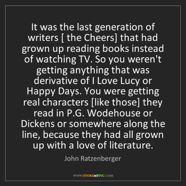 John Ratzenberger: It was the last generation of writers [ the Cheers] that...