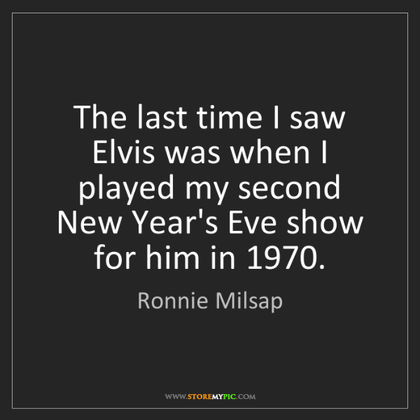 Ronnie Milsap: The last time I saw Elvis was when I played my second...