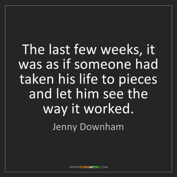 Jenny Downham: The last few weeks, it was as if someone had taken his...