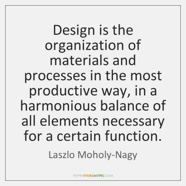 Design is the organization of materials and processes in the most productive ...