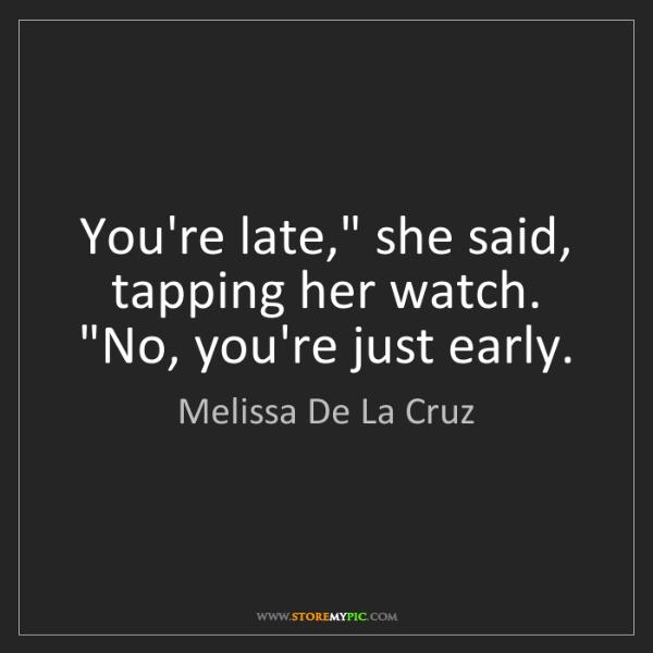 """Melissa De La Cruz: You're late,"""" she said, tapping her watch. """"No, you're..."""