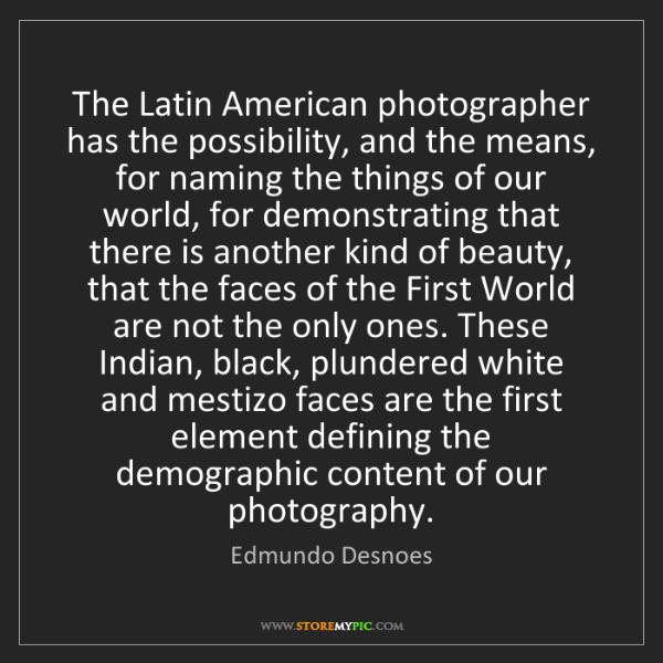 Edmundo Desnoes: The Latin American photographer has the possibility,...