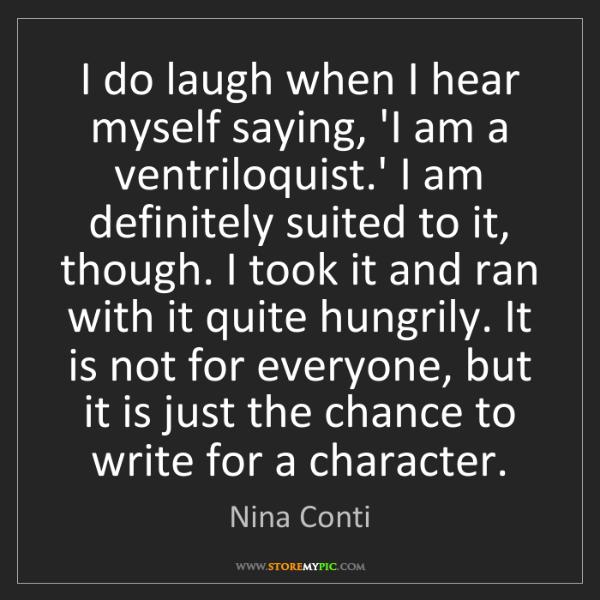 Nina Conti: I do laugh when I hear myself saying, 'I am a ventriloquist.'...