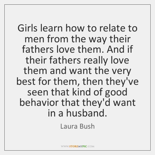 Girls learn how to relate to men from the way their fathers ...