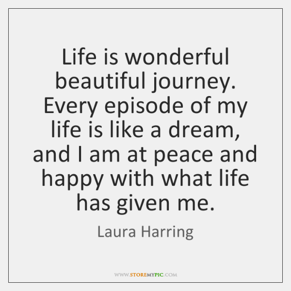 Life is wonderful beautiful journey. Every episode of my life is like ...
