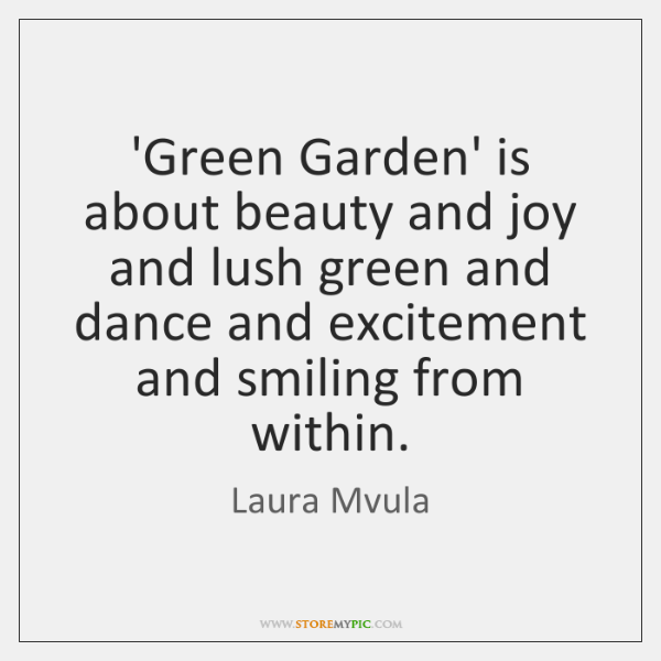 'Green Garden' is about beauty and joy and lush green and dance ...