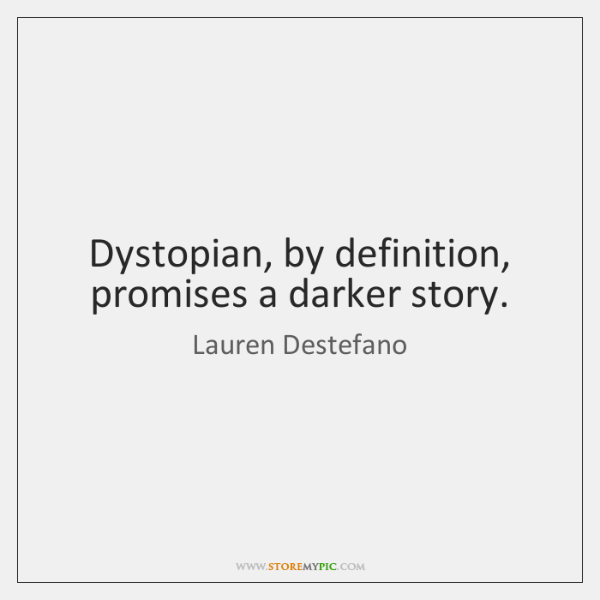 Dystopian, by definition, promises a darker story.