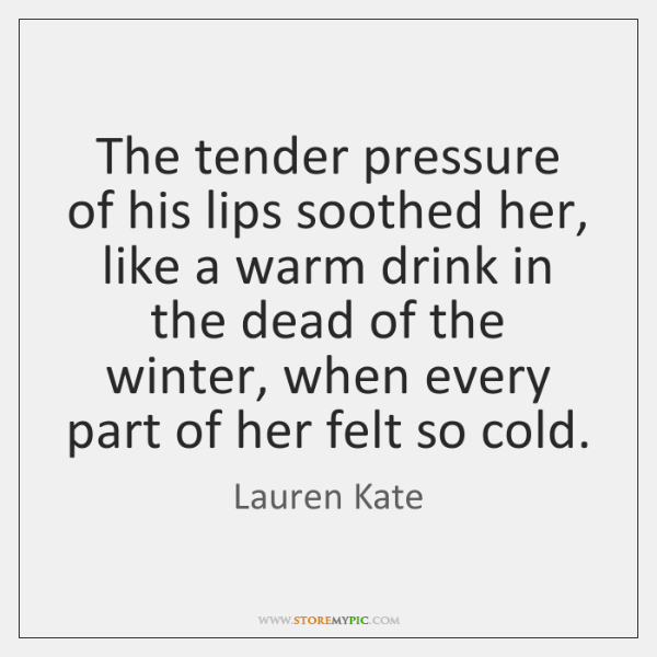 The tender pressure of his lips soothed her, like a warm drink ...