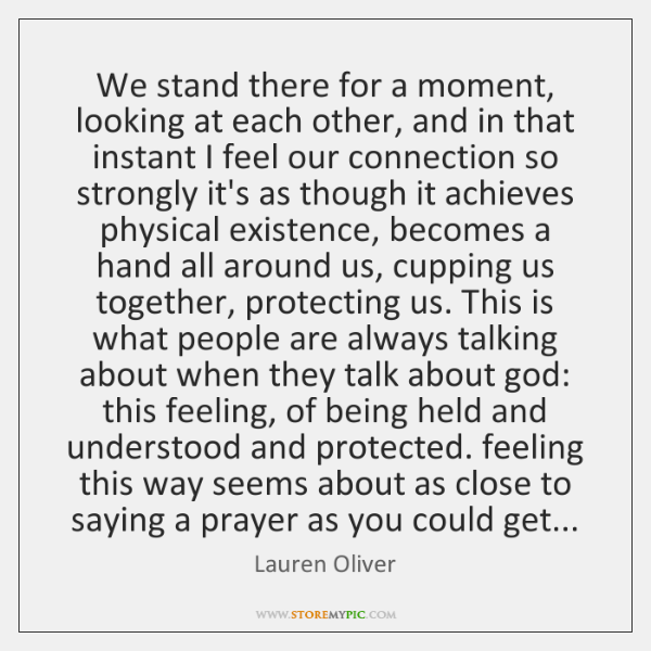 We stand there for a moment, looking at each other, and in ...