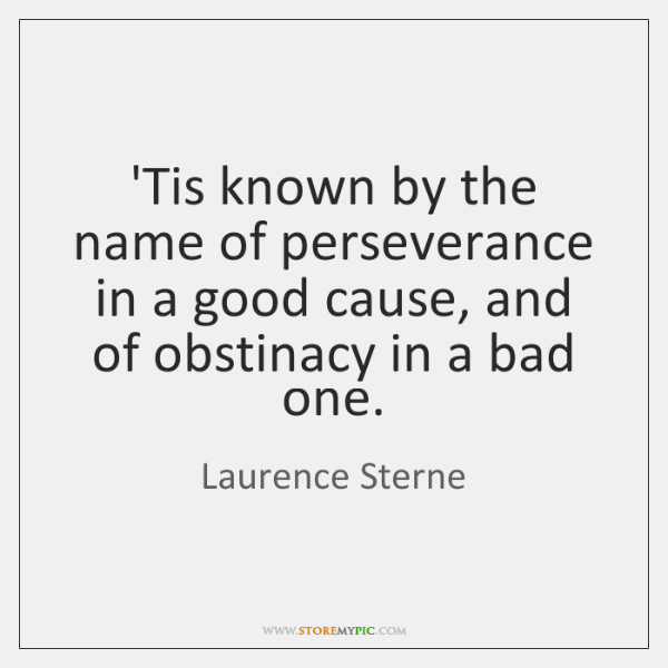 'Tis known by the name of perseverance in a good cause, and ...