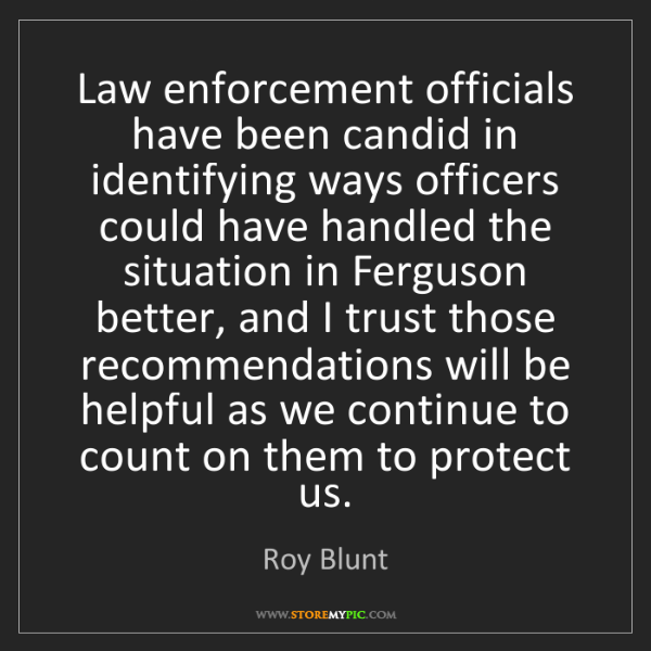 Roy Blunt: Law enforcement officials have been candid in identifying...