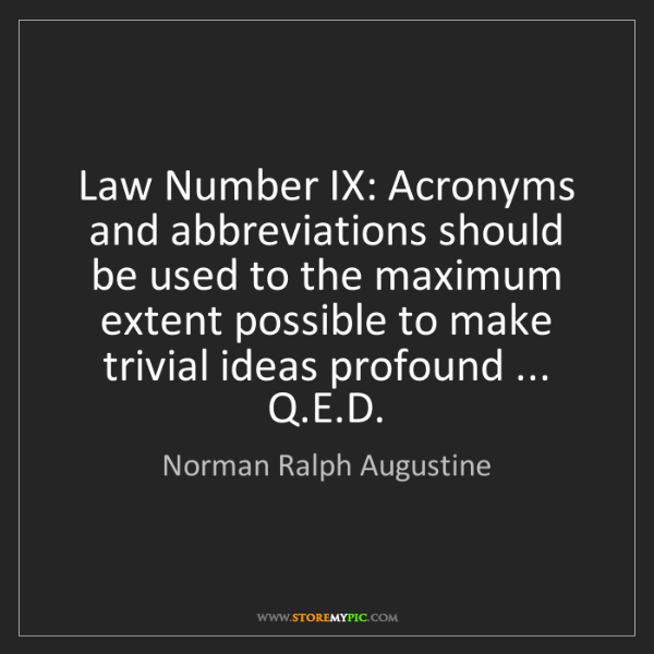 Norman Ralph Augustine: Law Number IX: Acronyms and abbreviations should be used...