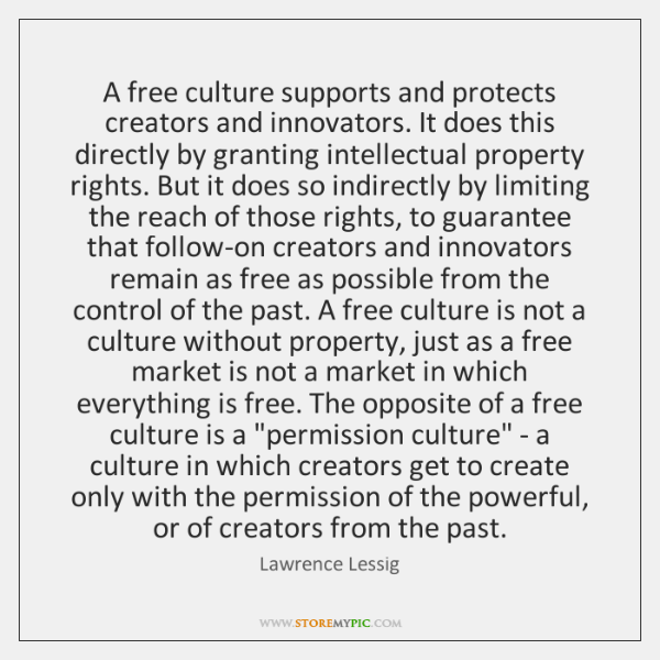 A free culture supports and protects creators and innovators. It does this ...