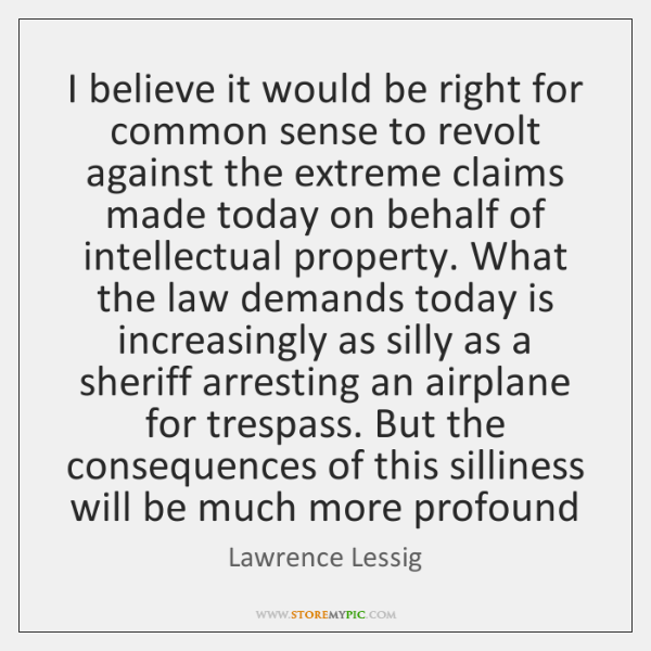 I believe it would be right for common sense to revolt against ...