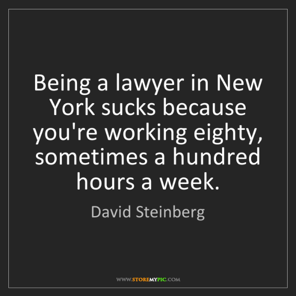 David Steinberg: Being a lawyer in New York sucks because you're working...