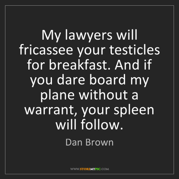Dan Brown: My lawyers will fricassee your testicles for breakfast....