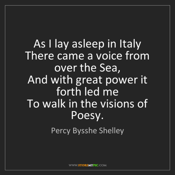 Percy Bysshe Shelley: As I lay asleep in Italy   There came a voice from over...