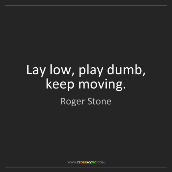 Roger Stone: Lay low, play dumb, keep moving.