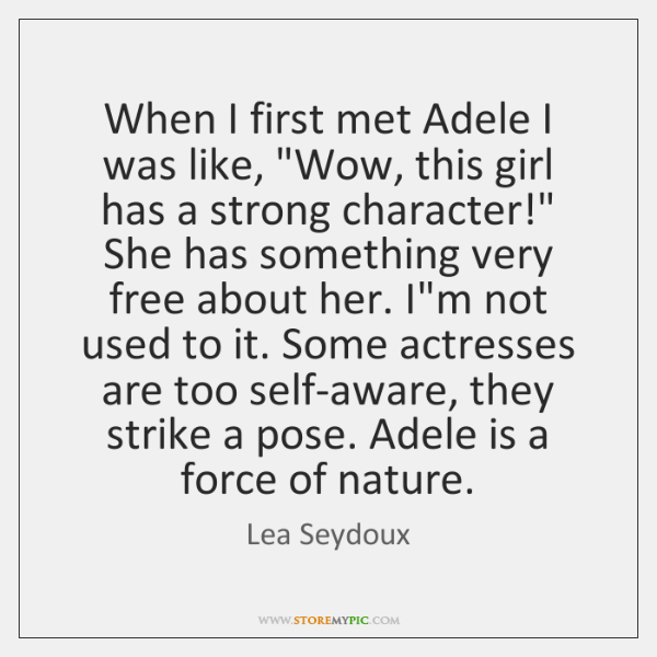 "When I first met Adele I was like, ""Wow, this girl has ..."