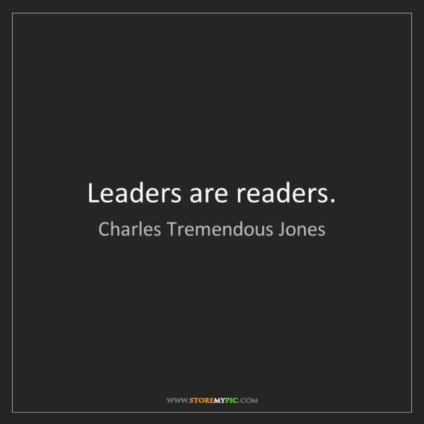 Charles Tremendous Jones: Leaders are readers.