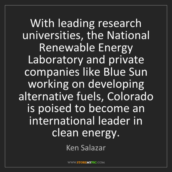 Ken Salazar: With leading research universities, the National Renewable...