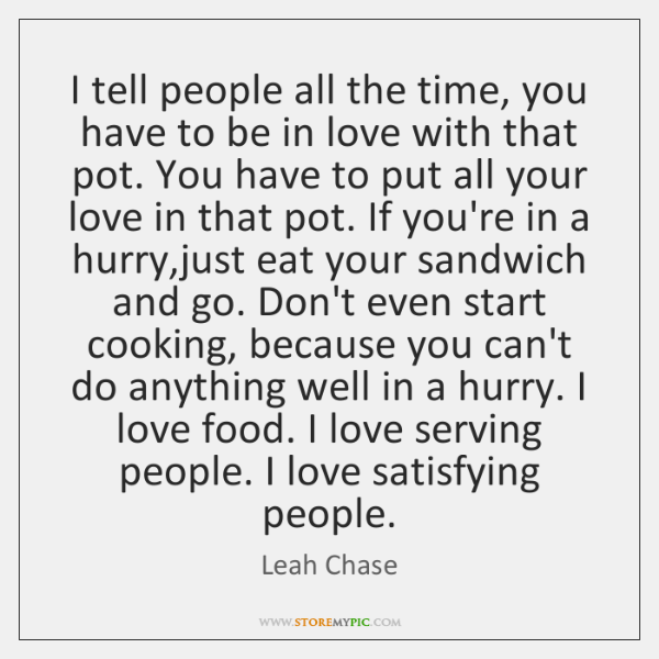 I tell people all the time, you have to be in love ...