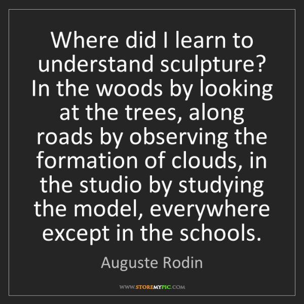Auguste Rodin: Where did I learn to understand sculpture? In the woods...