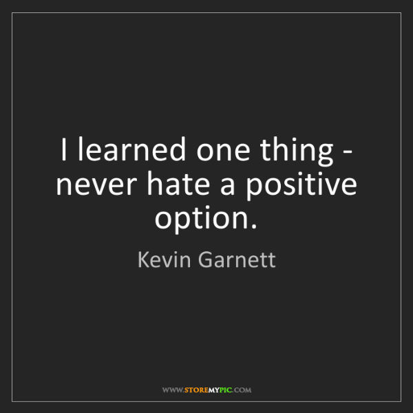 Kevin Garnett: I learned one thing - never hate a positive option.