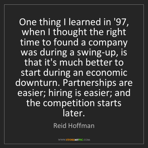 Reid Hoffman: One thing I learned in '97, when I thought the right...