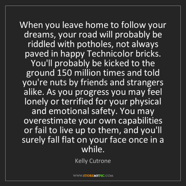 Kelly Cutrone: When you leave home to follow your dreams, your road...