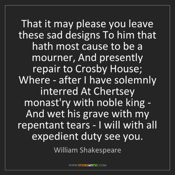 William Shakespeare: That it may please you leave these sad designs To him...