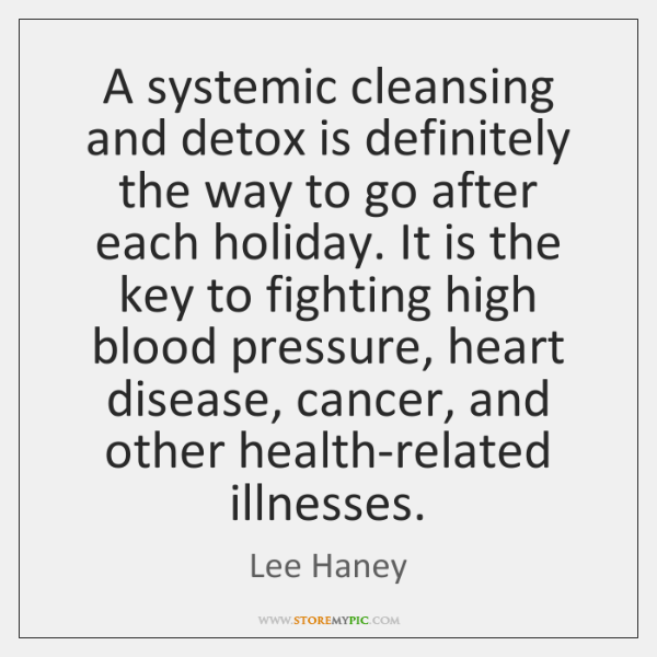 A systemic cleansing and detox is definitely the way to go after ...