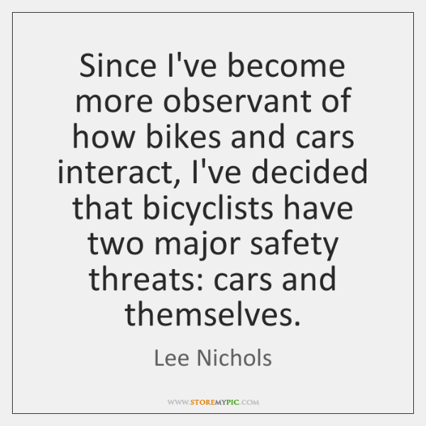 Since I've become more observant of how bikes and cars interact, I've ...