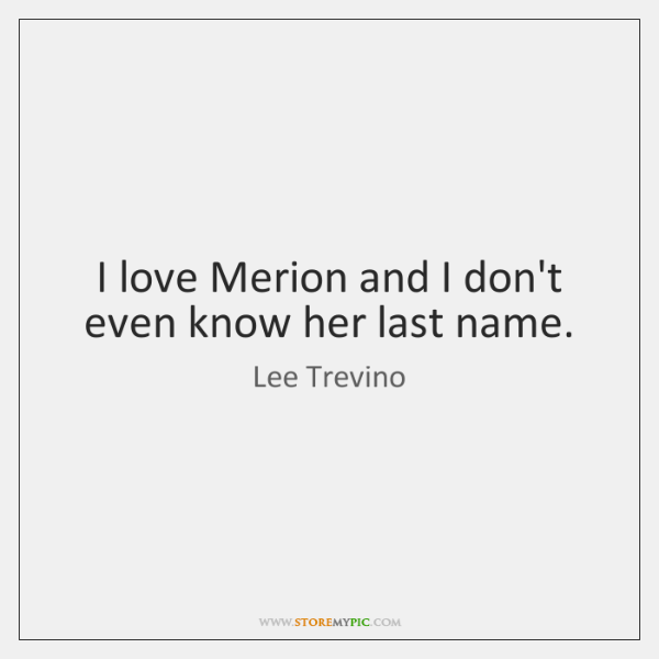 I love Merion and I don't even know her last name.
