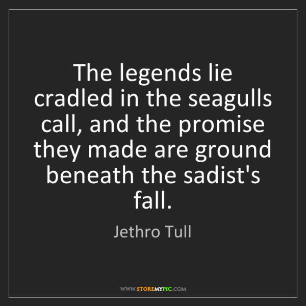 Jethro Tull: The legends lie cradled in the seagulls call, and the...