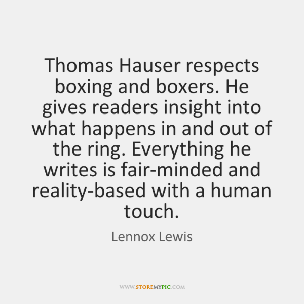 Thomas Hauser respects boxing and boxers. He gives readers insight into what ...