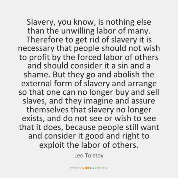 Slavery, you know, is nothing else than the unwilling labor of many. ...