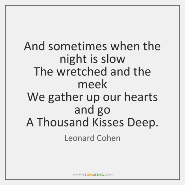 And sometimes when the night is slow   The wretched and the meek   ...