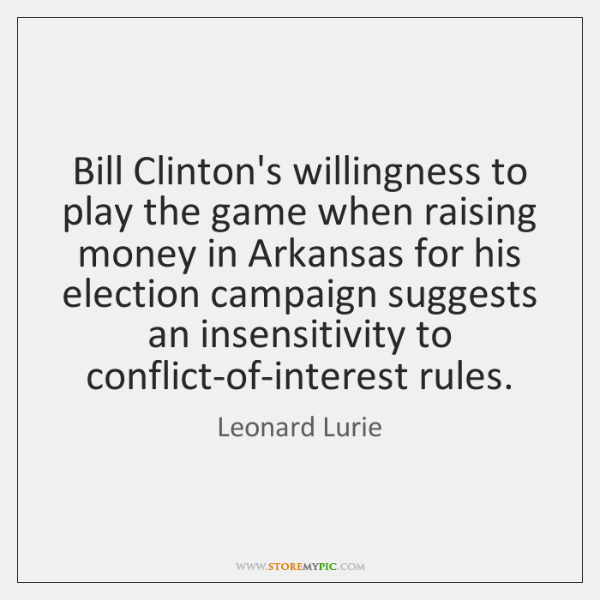 Bill Clinton's willingness to play the game when raising money in Arkansas ...
