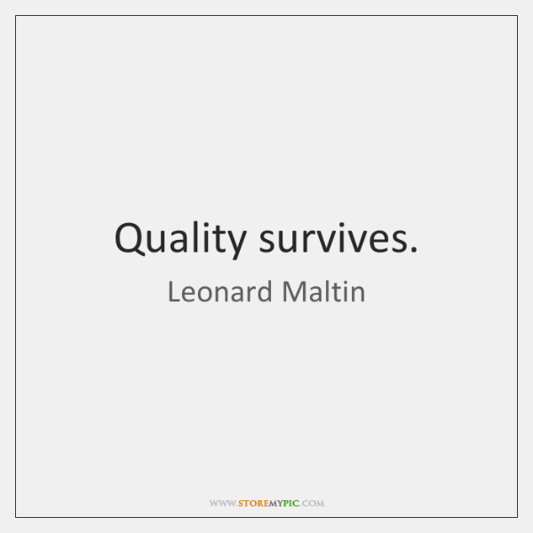 Quality survives.