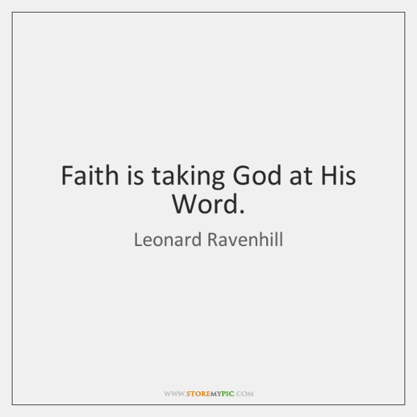 Faith is taking God at His Word.