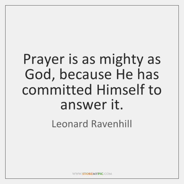 Prayer is as mighty as God, because He has committed Himself to ...