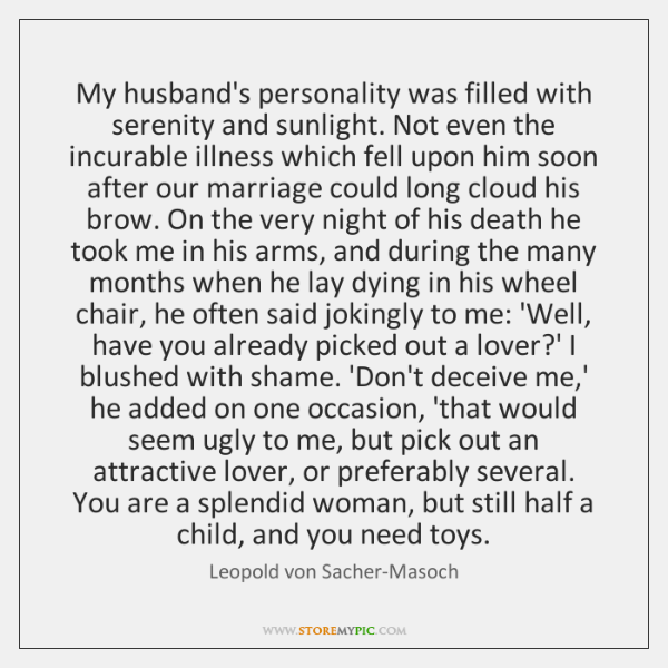 My husband's personality was filled with serenity and sunlight. Not even the ...