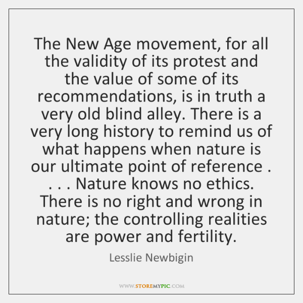 The New Age movement, for all the validity of its protest and ...