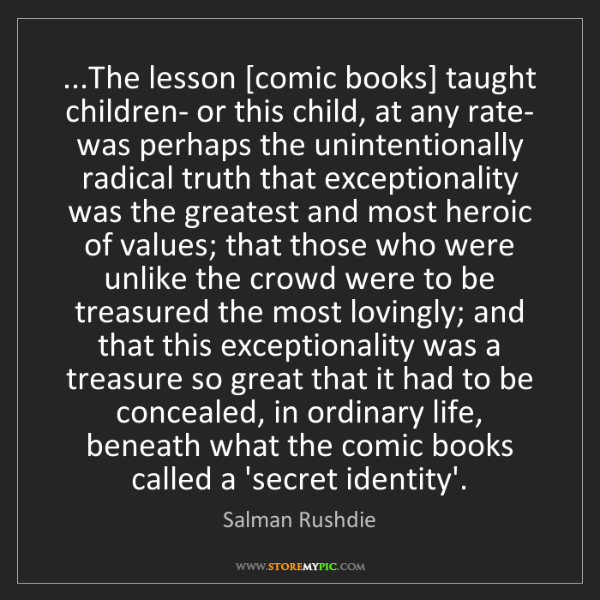Salman Rushdie: ...The lesson [comic books] taught children- or this...