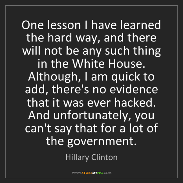 Hillary Clinton: One lesson I have learned the hard way, and there will...