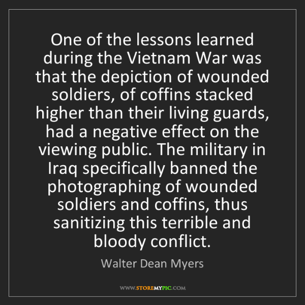 Walter Dean Myers: One of the lessons learned during the Vietnam War was...